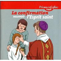 La confirmation, recevoir l'Esprit Saint (NE)