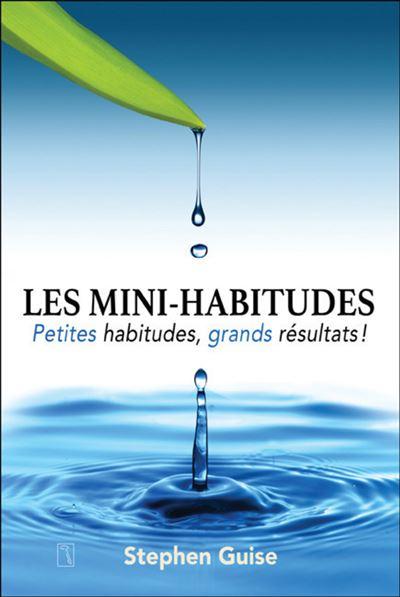 Les mini-habitudes - Petites habitudes, grands résultats !
