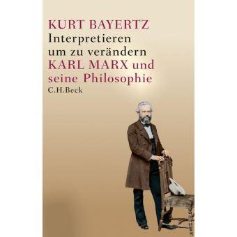 Interpretieren Um Zu Verändern Karl Marx Und Seine Philosophie