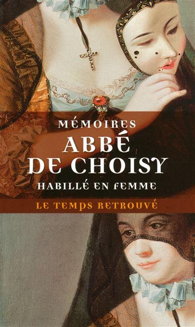Mémoires pour servir à l'histoire de Louis XIV / Mémoires de l'abbé de Choisy habillé en femme