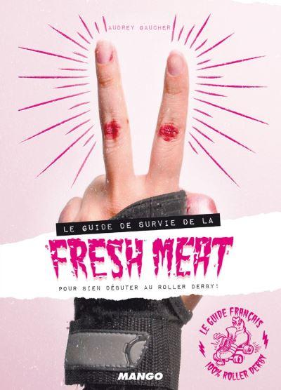 Le guide de survie de la fresh meat pour bien débuter au roller derby ! - 9782317015113 - 6,99 €