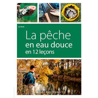 La pêche en eau douce en 12 leçons - Luc Bodis