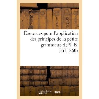 Exercices pour l'application des principes de la petite grammaire