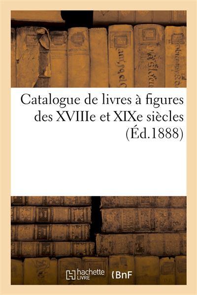 Catalogue de livres à figures des XVIIIe et XIXe siècles