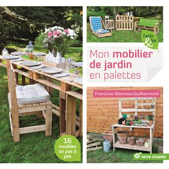 mon mobilier de jardin en palettes 16 mod les en pas pas broch guilhermond manceau. Black Bedroom Furniture Sets. Home Design Ideas
