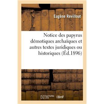 Notice des papyrus démotiques archaïques et autres textes juridiques ou historiques, traduits