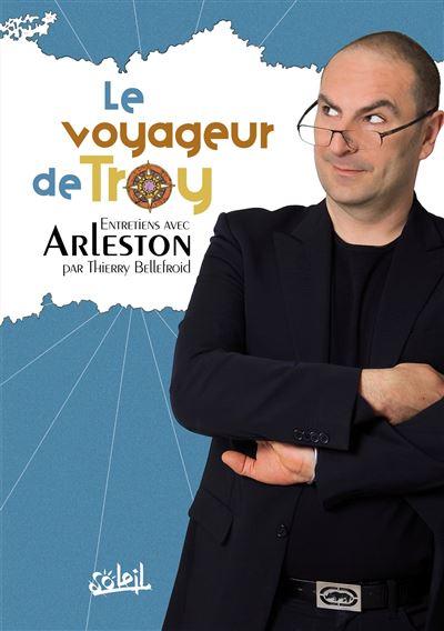 Le Voyageur de Troy Entretiens avec Arleston