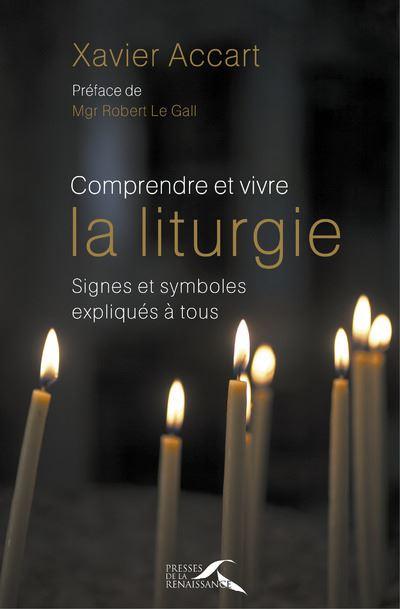 Comprendre et vivre la liturgie - Nouvelle édition revue et augmentée
