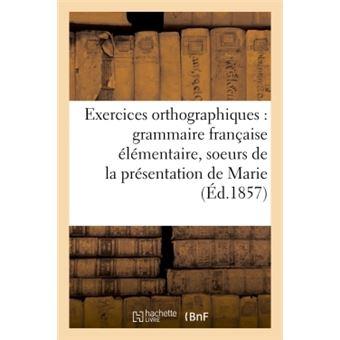 Exercices orthographiques sur la grammaire française élémentaire des soeurs de la