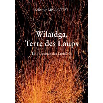 Wilaïdga, Terre des Loups. La Puissance des Lumières