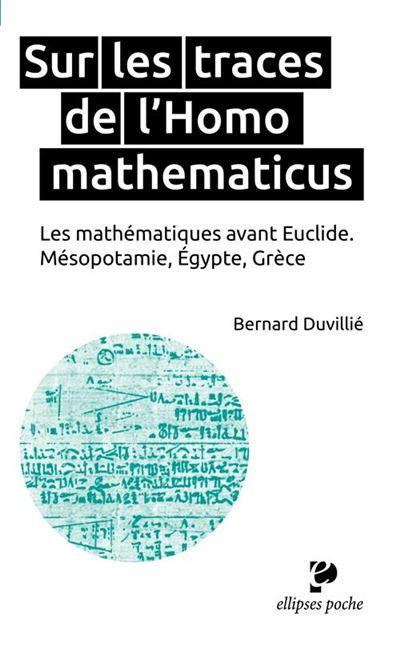 Sur les traces de l´Homo mathematicus : les mathématiques avant Euclide - Ellipses