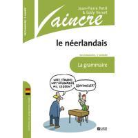 Vaincre Le Néerlandais - 2 Secondaire - La Grammaire
