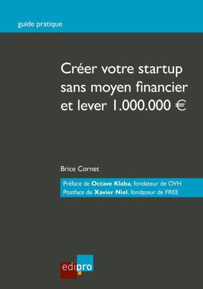 Créer votre start-up sans moyen financier et lever 1.000.000€ - Guide pratique - 9782512007517 - 32,99 €