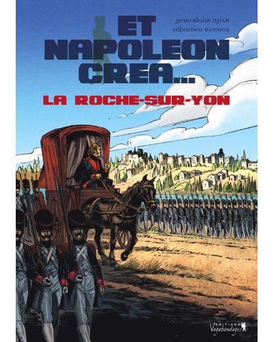 Et Napoléon créa La Roche-sur-Yon