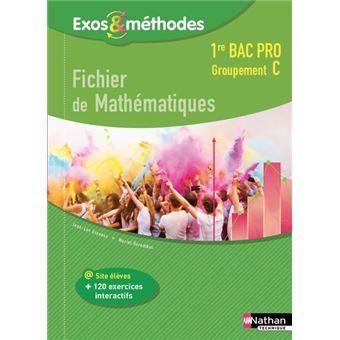 Exos et Méthodes Fichier de mathématiques 1ère Bac Pro Groupement C