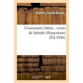 Grammaire latine : cours de latinité élémentaire