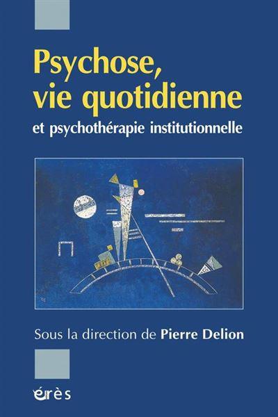 Psychose, vie quotidienne et psychothérapie institutionnelle - 9782749228938 - 17,99 €