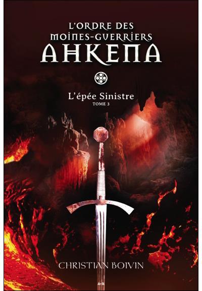 L'ordre des moines-guerriers Ahkena - Tome 3 : L'épée Sinistre