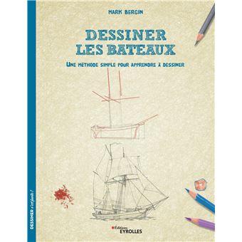 Dessiner Les Bateaux Une Methode Simple Pour Apprendre A Dessiner Broche Mark Bergin Achat Livre Fnac