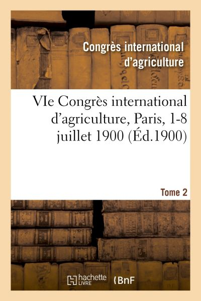 VIe Congrès international d'agriculture, Paris, 1-8 juillet 1900