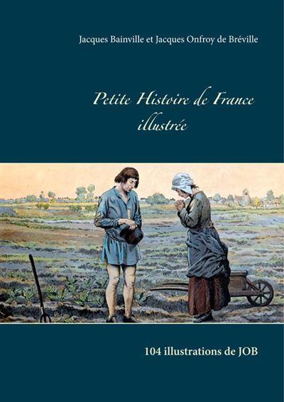 Petite Histoire de France illustrée - 104 illustrations de JOB - 9782322125821 - 2,99 €
