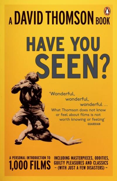 have you seen...?: a personal introduction to 1,000 films including masterpieces, oddities, guilty