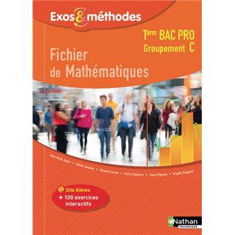 Exos et Méthodes Fichier de mathématiques Term Bac Pro Groupement C