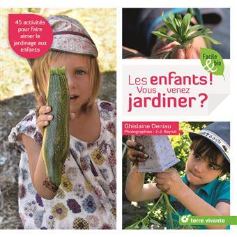 les enfants vous venez jardiner 45 activit s pour faire aimer le jardinage aux enfants. Black Bedroom Furniture Sets. Home Design Ideas