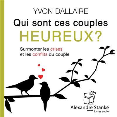 Qui sont ces couples heureux - Surmonter les crises et les conflits du couple - 9781894986311 - 17,60 €