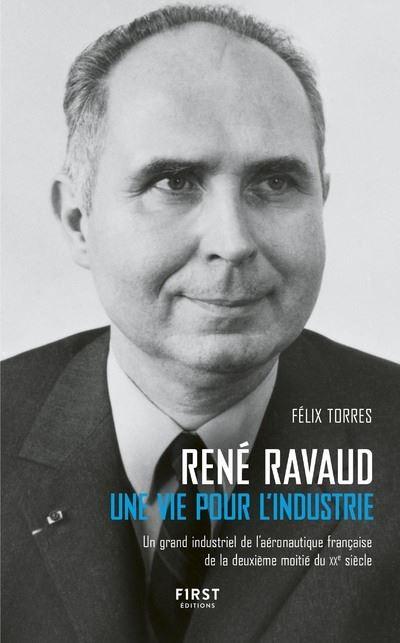 René Ravaud - Une vie pour l'industrie - Un grand industriel de l'aéronautique française de la deuxi