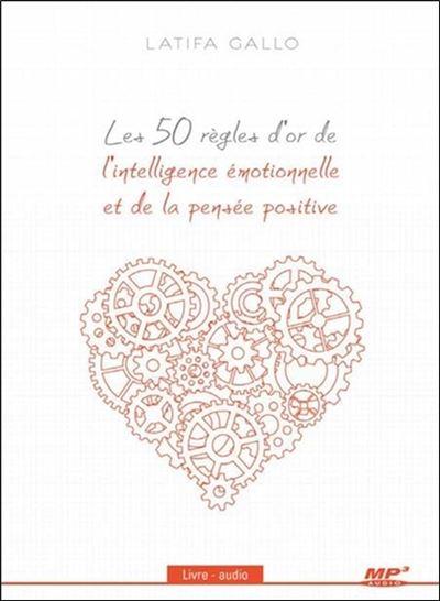 Les 50 règles d'or de l'intelligence émotionnelle et de la pensée positive - Livre audio CD MP3