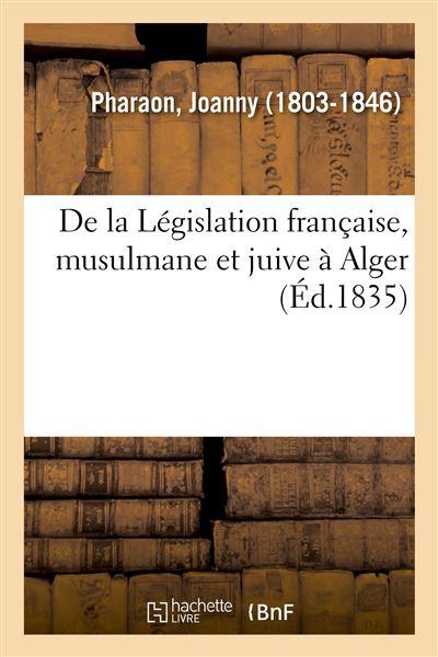 De la Législation française, musulmane et juive à Alger