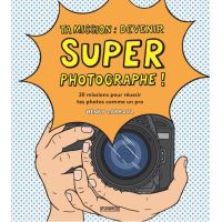 Ta mission : devenir super photographe ! - 20 missions pour