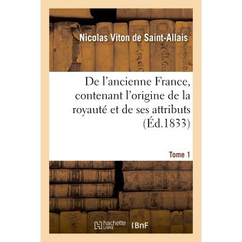 De l'ancienne France, contenant l'origine de la royauté et de ses attributs