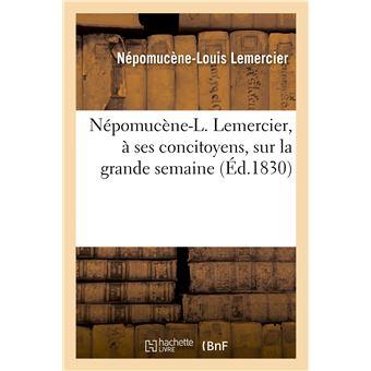 Népomucène-L. Lemercier, à ses concitoyens, sur la grande semaine