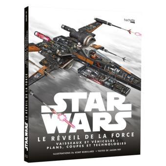 Star WarsRéveil de la force, vaisseaux et véhicules : plans, coupes et technologies