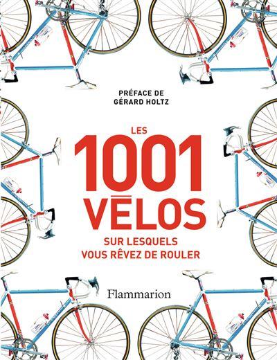 Les 1001 vélos sur lesquelles vous rêvez de rouler