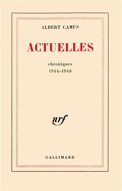Actuelles (Tome 1-Chroniques 1944-1948)