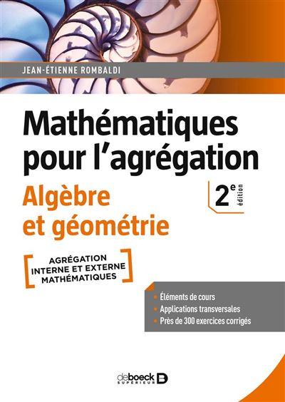 Mathématiques pour l'agrégation - Algèbre et géométrie - Éléments de cours avec près de 300 exercices corrigés - 9782807332911 - 32,99 €