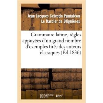 Grammaire latine, regles appuyees d'un grand nombre d'exempl