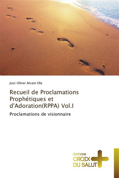 Recueil de proclamations prophétiques et d'adoration(rppa) vol.i