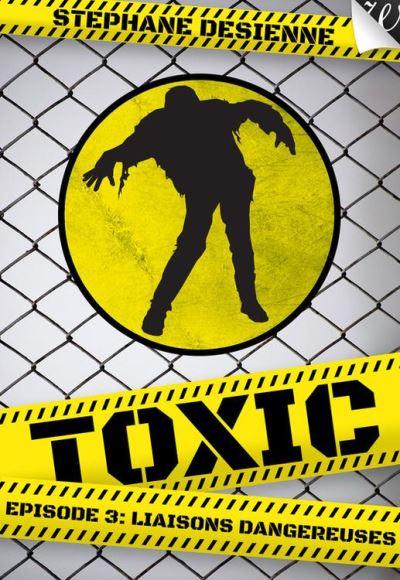 Toxic Tome 3 - Liaisons Dangereuses - De Desienne Stéphane