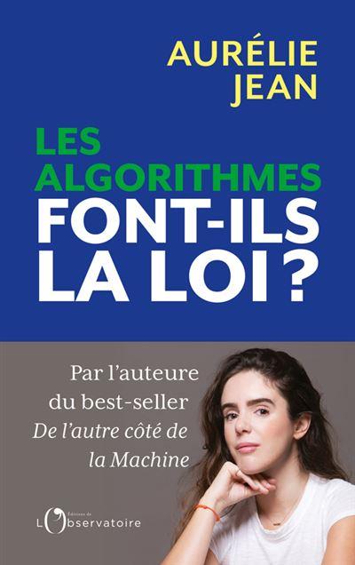 Les algorithmes font-ils la loi ? - broché - Aurélie Jean - Achat Livre ou  ebook | fnac