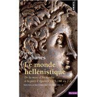 Le Monde hellénistique. . De la mort d'Alexandre à la paix d'Apamée 323-188 av. J.-C.