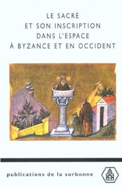 Le sacré et son inscription dans l'espace à Byzance et en Occident - Études comparées d'Arietta Papaconstantinou