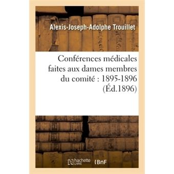 Conférences médicales faites aux dames membres du comité : 1895-1896