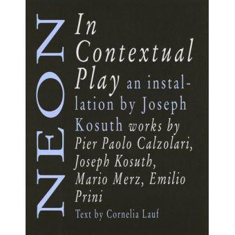 Neon in contextual play joseph kosuth and arte povera