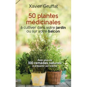50 Plantes Medicinales A Cultiver Dans Votre Jardin Ou Sur Votre