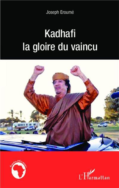 Kadhafi la gloire du vaincu