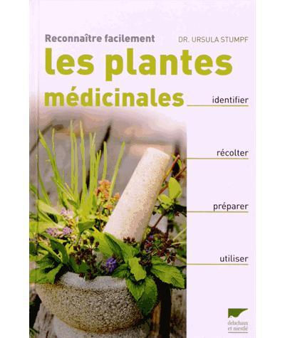 Reconnaître facilement les plantes médicinales. Identifier, récolter, préparer, utiliser